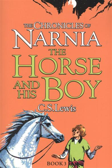 The Chronicles of Narnia. The Horse and His Boy. Book 3