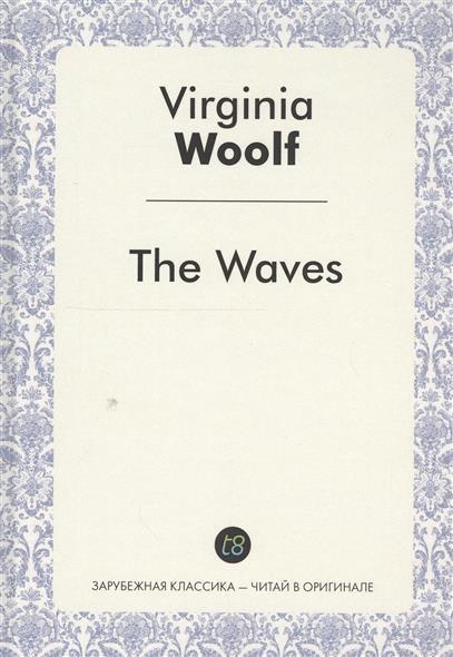 The Waves. A Novel in English = Волны. Роман на английском языке