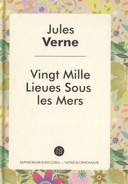 Vingt Mille Lieues Sous Les Mers. Le Roman en francais = 20000 лье под водой. Роман на французском языке