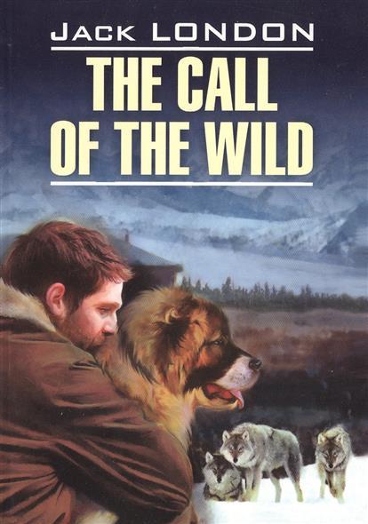 The Call of the Wild. Книга для чтения на английском языке