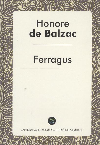 Ferragus. Le Roman en francais = Феррагус, предводитель деворантов. Роман на французском языке