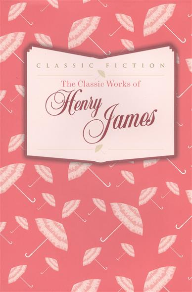 The Classic Works of Henry James
