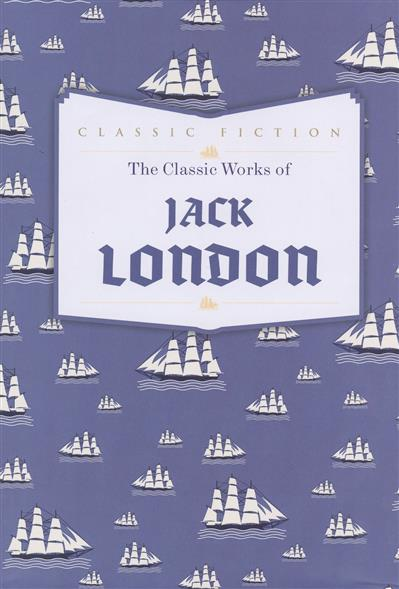 The Classic Works of Jack London